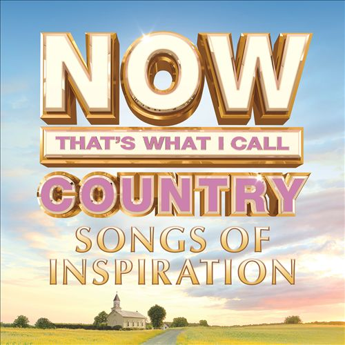 Now That's What I Call Country Songs of Inspiration