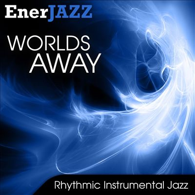 Ener-Jazz: Worlds Away
