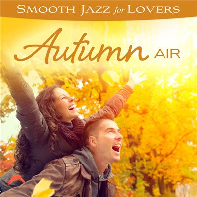 Smooth Jazz for Lovers: Autumn Air