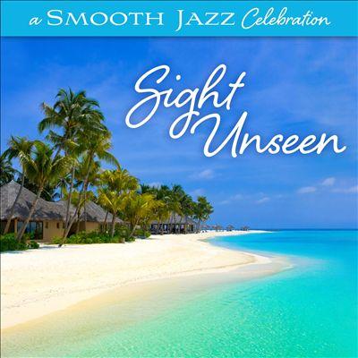 A Smooth Jazz Celebration: Sight Unseen