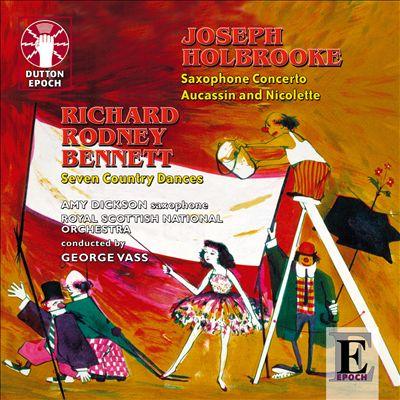 Joseph Holbrooke: Saxophone Concerto; Aucassin and Nicolette; Richard Rodney Bennet: Seven Country Dances