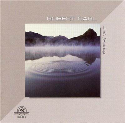 Robert Carl: Music for Strings