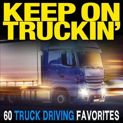 Keep On Truckin': 60 Truck Driving Favorites