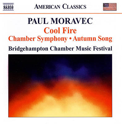 Paul Moravec: Cool Fire; Chamber Symphony; Autumn Song