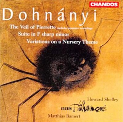 Dohnányi: Veil of Pierrette; Suite; Variations on a Nursery Theme