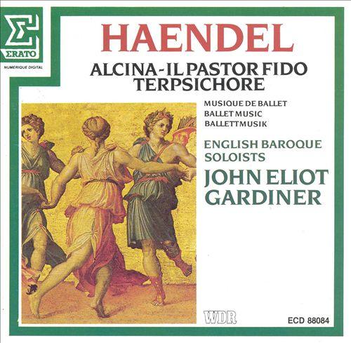 Handel: Ballet Music - Alcina, Il Pastor Fido, Terpsichore