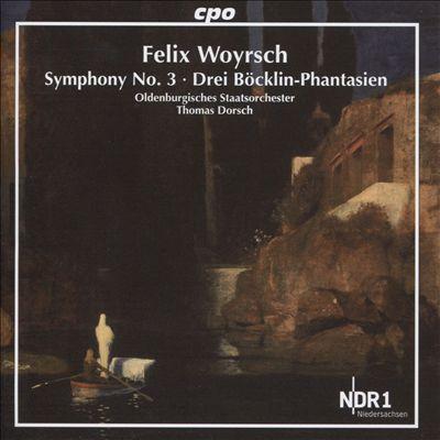 Felix Woyrsch: Symphony No. 3; Drei Böcklin-Phantasien