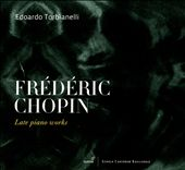 Frédéric Chopin: Late Piano Works
