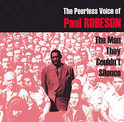 The Peerless Voice of Paul Robeson: The Man They Couldn't Silence
