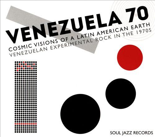 Venezuela 70: Cosmic Visions of a Latin American Earth: Venezuelan Experimental Rock in the 1970s