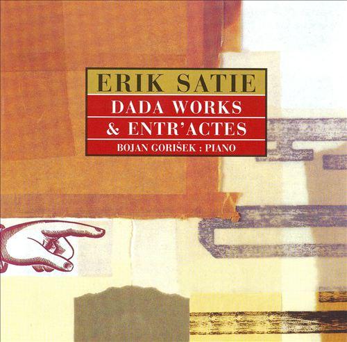 Erik Satie: Dada Works & Entr'actes