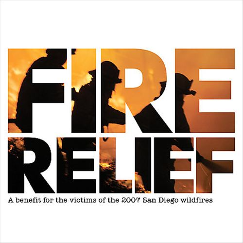 Fire Relief: Benefit for the Victims of the 2007 San Diego Wildfires