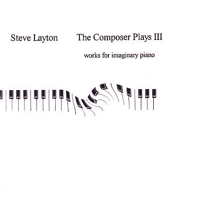 The Composer Plays III:  Works for Imaginary Piano