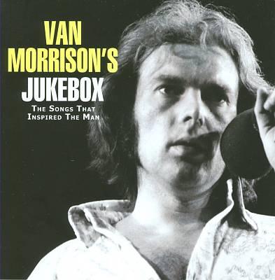 Van Morrison's Jukebox: The Songs That Inspired the Man