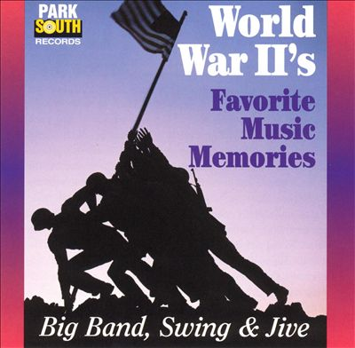 World War II's Favorite Muisc Memories: Big Band, Swing & Jive