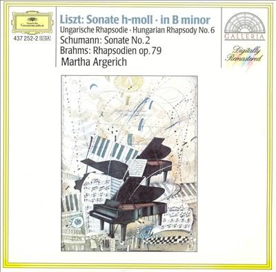 Liszt: Sonate h-moll; Ungarische Rhapsodie No. 6; Schumann: Sonate No. 2; Brahms: Rhapsodien op. 79