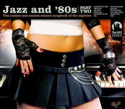 Jazz and '80s, Vol. 2: The Coolest and Sexiest Second Songbook of the Eighties