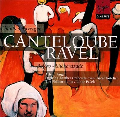 """Canteloube: Chants d""""Auvergne; Ravel: Bolero; Shéhérazade"""