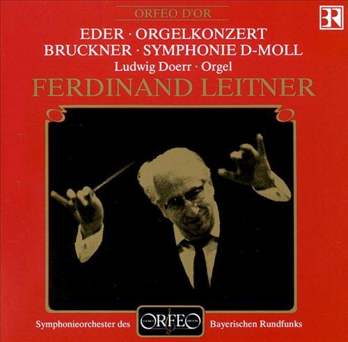 Helmut Eder: Orgelkonzert; Anton Bruckner: Symphonie D-Moll