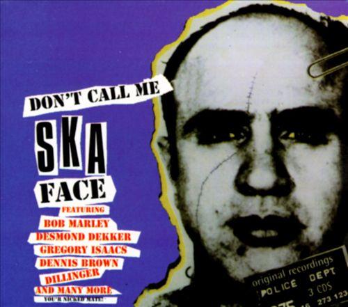 Don't Call Me Ska Face