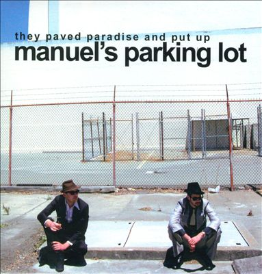 They Paved Paradise and Put Up Manuel's Parking Lot