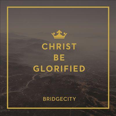 Christ Be Glorified