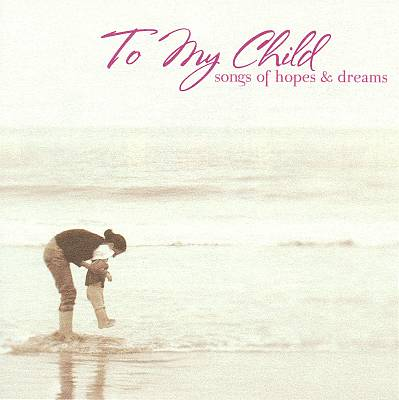 To My Child: Songs of Hope