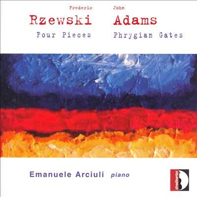 Rzewski: Four Pieces; Adams; Phrygian Gates