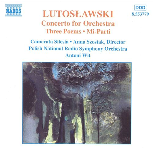 Lutoslawski: Concerto for Orchestra; Three Poems; Mi-Parti