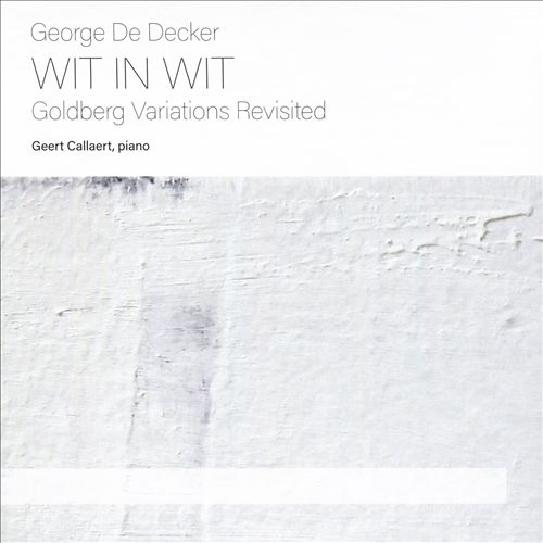 George De Deccker: Wit in Wit - Goldberg Variations Revisited