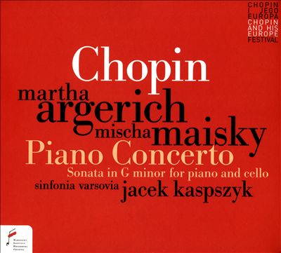 Chopin: Piano Concerto; Sonata in G minor for piano and Cello