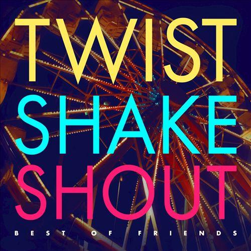 Twist Shake Shout