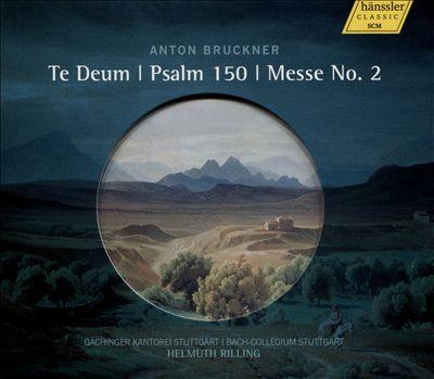Anton Bruckner: Te Deum; Psalm 150; Messe No. 2
