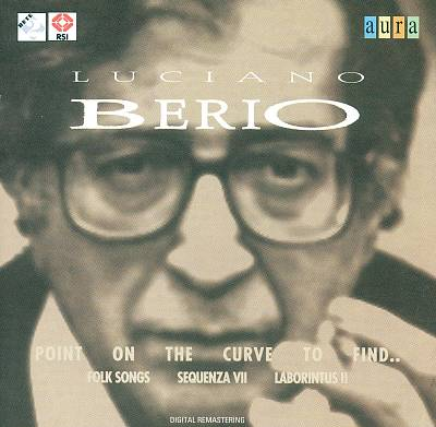 Berio: Point on the Curve to Find...; Folk Songs; Sequenza VII; Laboritus II