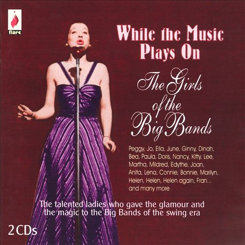 While the Music Plays On: The Girls of the Big Bands