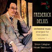 Delius: Orchestral Music Arranged for Two Pianos, Vol. 1