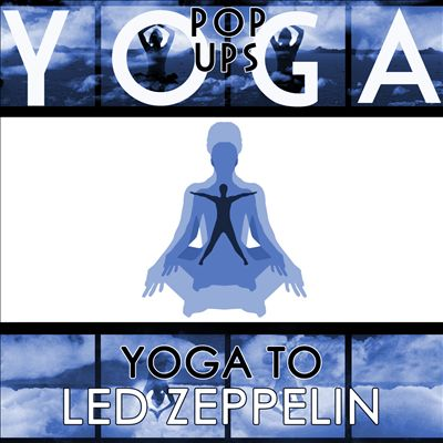 Yoga to Led Zeppelin