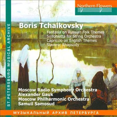 Boris Tchaikovsky: Fantasia on Russian Folk Themes; Sinfonietta for String Orchestra; Capriccio on English Themes; Sl