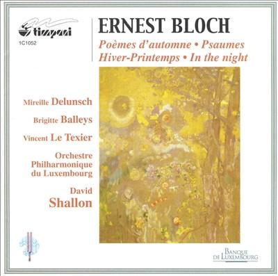 Ernest Bloch: Poèmes d'automne; Psaumes; Hiver-Printemps; In the Night