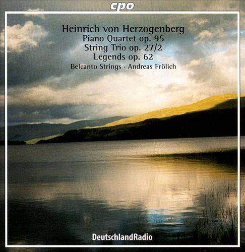 Heinrich von Herzogenberg: Piano Quartet in Bf Op95; Legenden Op62