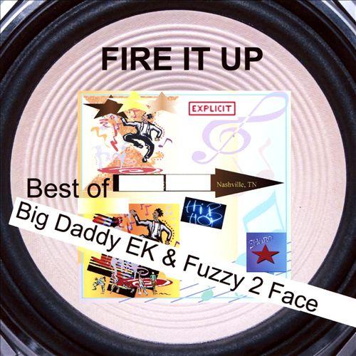 Fire It Up: Best of Big Daddy EK & Fuzzy 2 Face