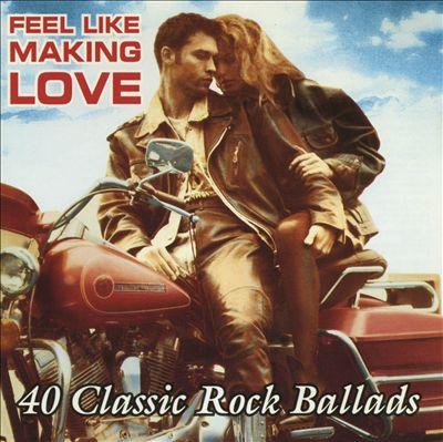 Feel Like Making Love: 40 Classic Rock Ballads