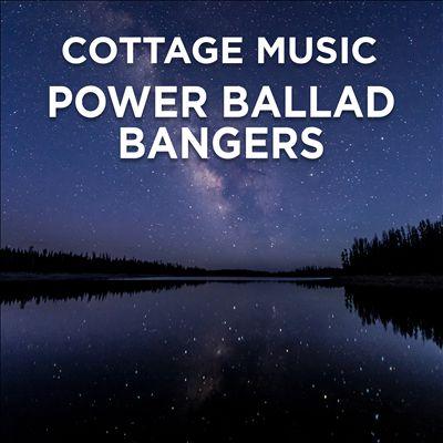 Cottage Music: Power Ballad Bangers
