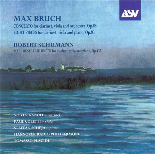 Bruch: Concerto, Op. 88; Eight Pieces, Op. 83; Schumann: Märchenerzählungen, Op. 83