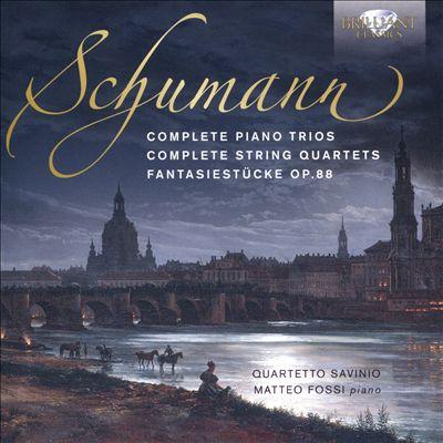Schumann: Complete Piano Trios; Complete String Quartets; Fantasiestücke, Op. 88