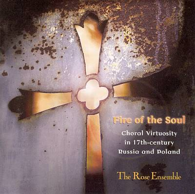 Fire of the Soul: Choral Virtuosity in 17th Century Russia and Poland