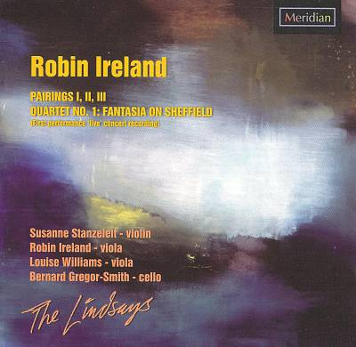 Robin Ireland: Pairings 1, 2, 3; Quartet No. 1, Fantasia on Sheffield
