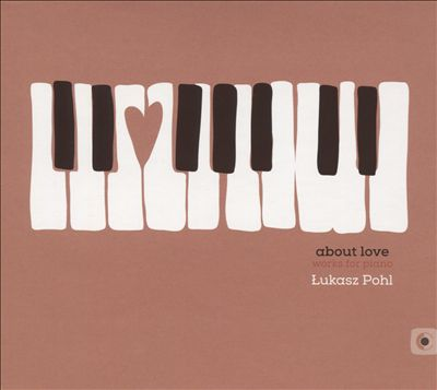 Łukasz Pohl: About Love - Works for piano