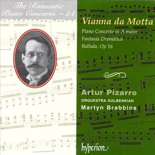 José Vianna da Motta: Piano Concerto in A major; Fantasia Dramatica; Ballada, Op 16