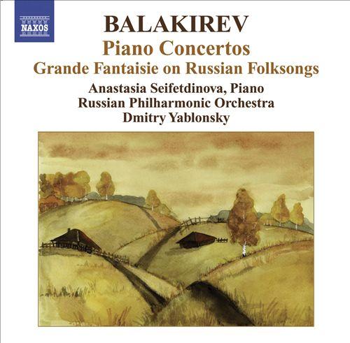 Balakirev: Piano Concertos; Grande Fantaisie on Russian Folksongs